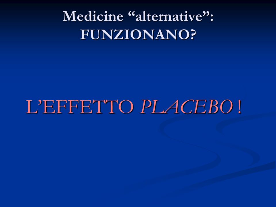 Medicine alternative: FUNZIONANO LEFFETTO PLACEBO !