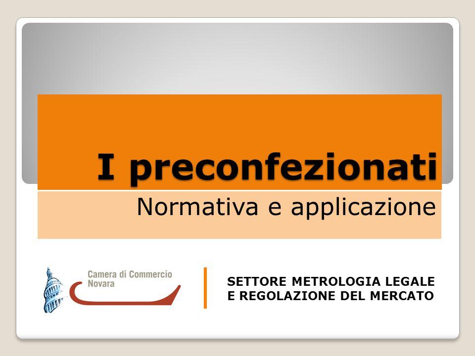 I preconfezionati Normativa e applicazione SETTORE METROLOGIA LEGALE E REGOLAZIONE DEL MERCATO