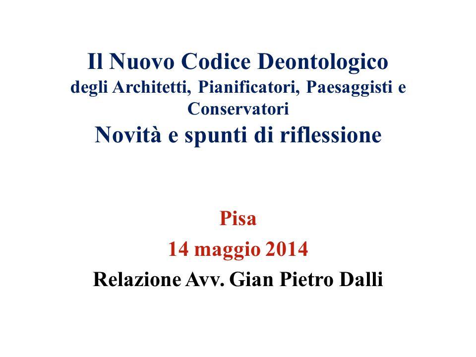 Il Nuovo Codice Deontologico degli Architetti, Pianificatori, Paesaggisti e Conservatori Novità e spunti di riflessione Pisa 14 maggio 2014 Relazione Avv.