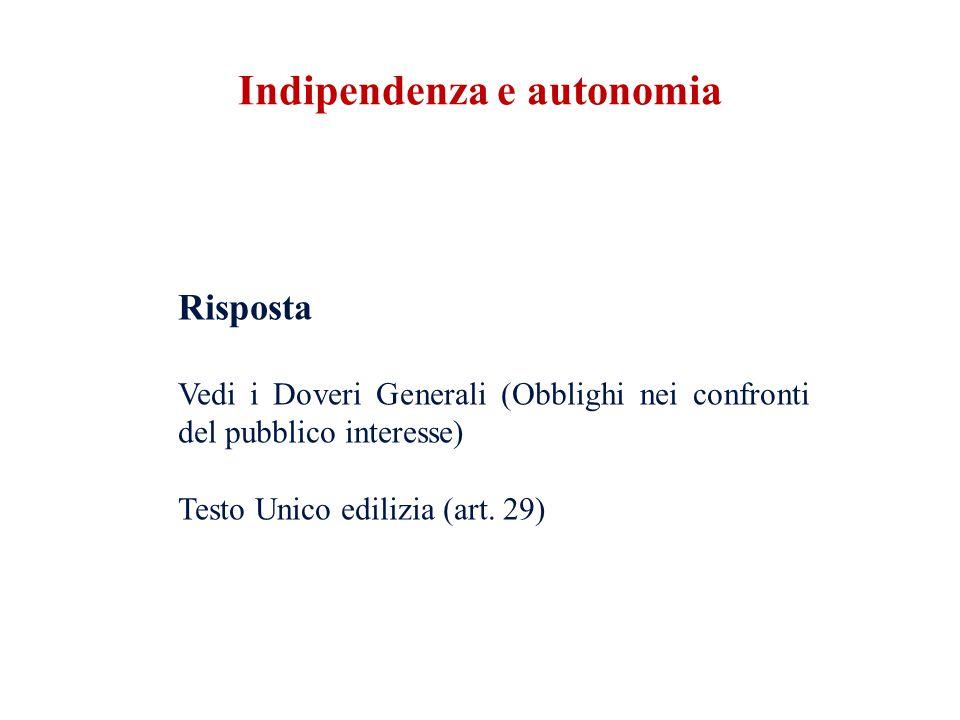 Risposta Vedi i Doveri Generali (Obblighi nei confronti del pubblico interesse) Testo Unico edilizia (art. 29) Indipendenza e autonomia