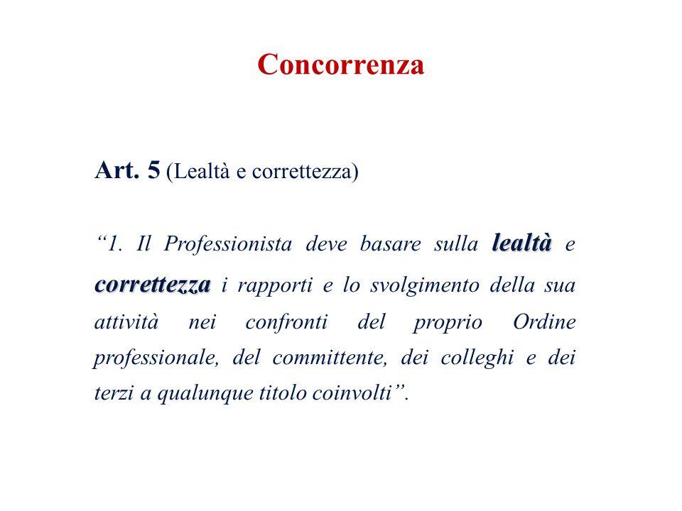 Art. 5 (Lealtà e correttezza) lealtà correttezza 1. Il Professionista deve basare sulla lealtà e correttezza i rapporti e lo svolgimento della sua att