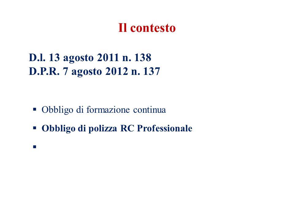 D.l. 13 agosto 2011 n. 138 D.P.R. 7 agosto 2012 n. 137 Obbligo di formazione continua Obbligo di polizza RC Professionale Il contesto