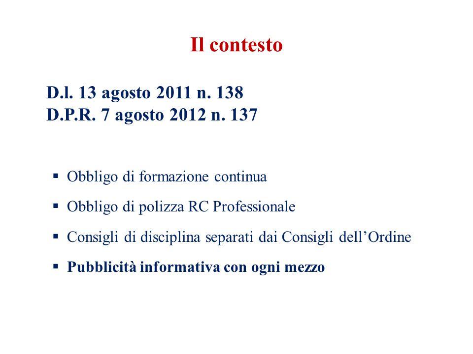 D.l. 13 agosto 2011 n. 138 D.P.R. 7 agosto 2012 n. 137 Obbligo di formazione continua Obbligo di polizza RC Professionale Consigli di disciplina separ