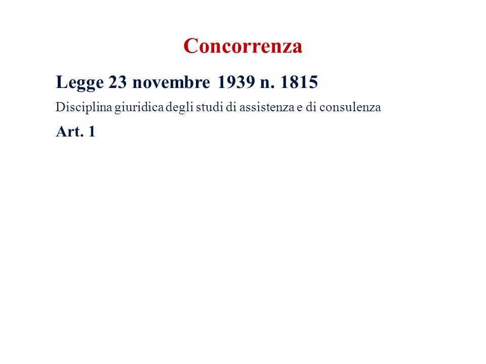 Legge 23 novembre 1939 n. 1815 Disciplina giuridica degli studi di assistenza e di consulenza Art. 1 Concorrenza