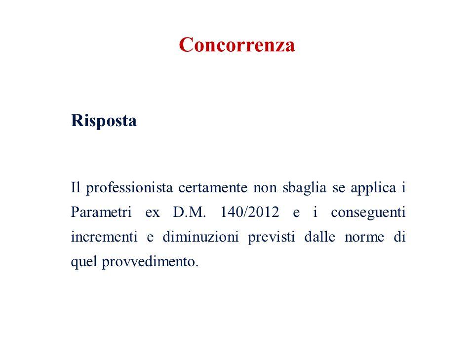 Risposta Il professionista certamente non sbaglia se applica i Parametri ex D.M. 140/2012 e i conseguenti incrementi e diminuzioni previsti dalle norm