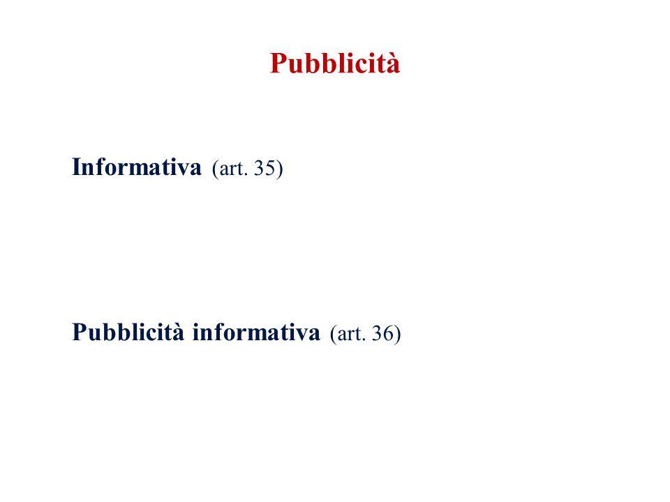 Informativa (art. 35) Pubblicità informativa (art. 36) Pubblicità