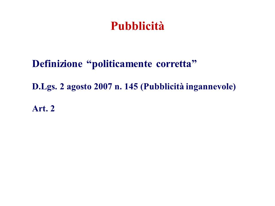 Definizione politicamente corretta D.Lgs. 2 agosto 2007 n. 145 (Pubblicità ingannevole) Art. 2