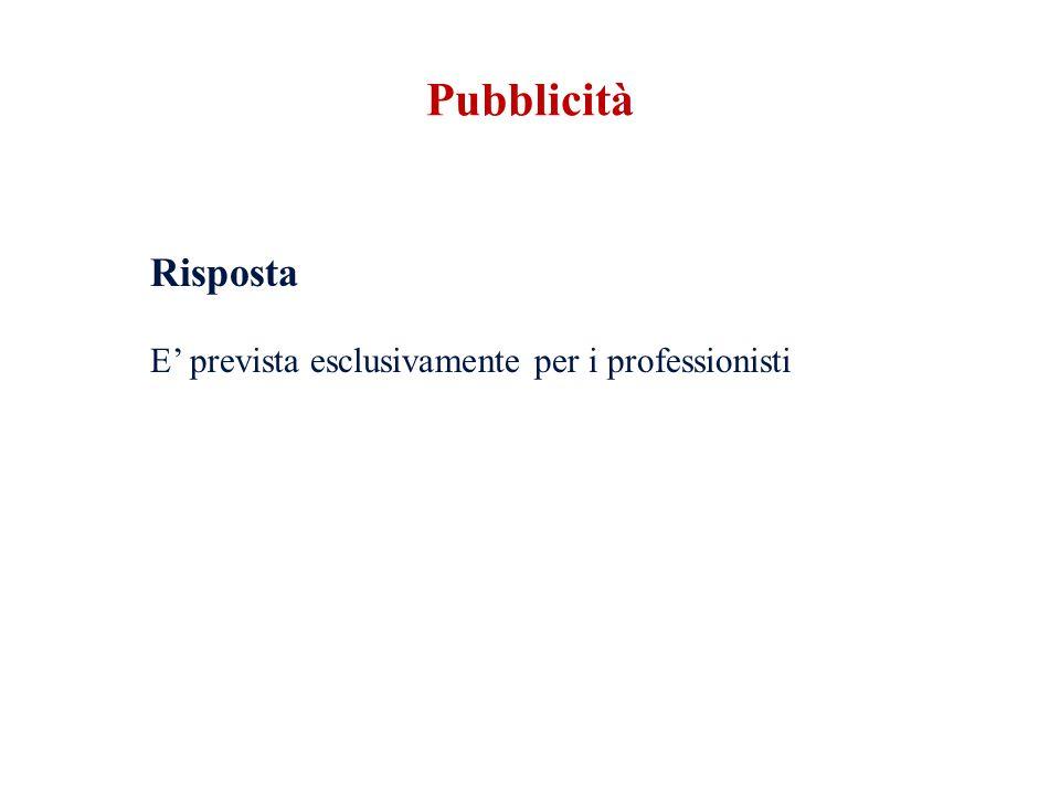 Risposta E prevista esclusivamente per i professionisti Pubblicità