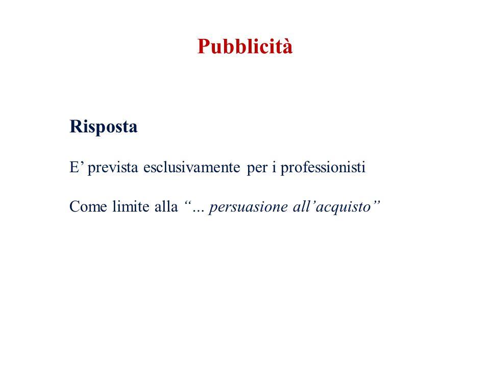 Risposta E prevista esclusivamente per i professionisti Come limite alla … persuasione allacquisto Pubblicità
