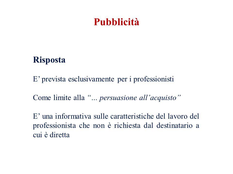 Risposta E prevista esclusivamente per i professionisti Come limite alla … persuasione allacquisto E una informativa sulle caratteristiche del lavoro