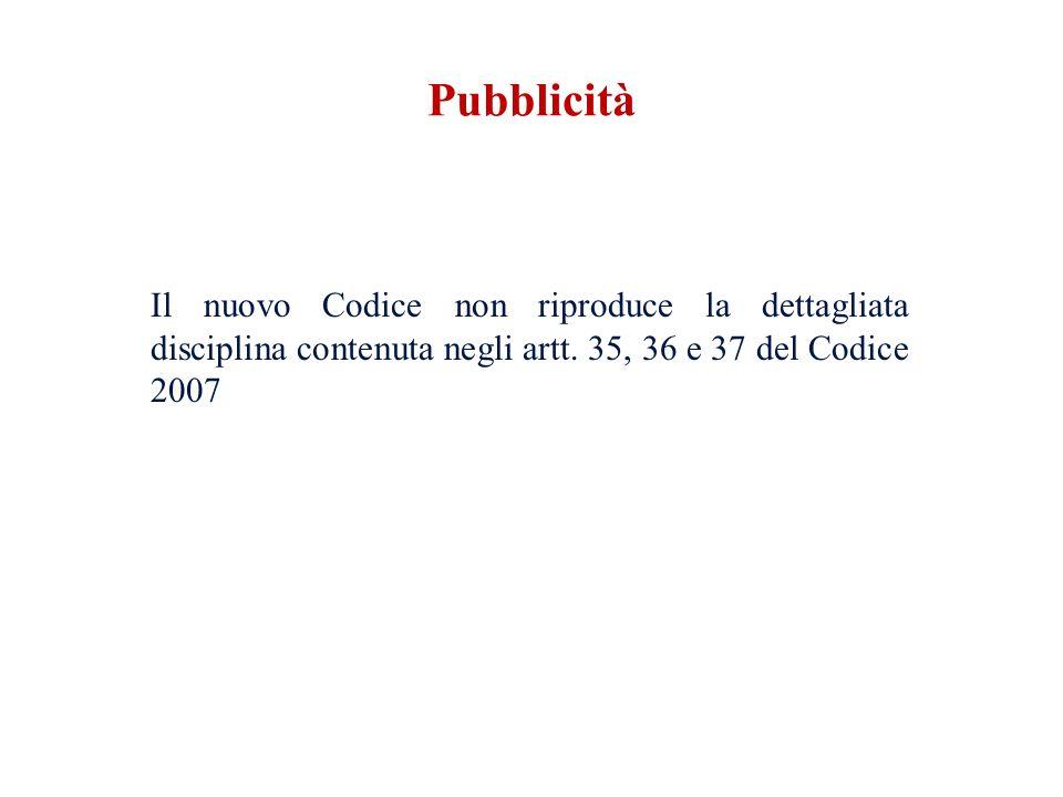 Il nuovo Codice non riproduce la dettagliata disciplina contenuta negli artt. 35, 36 e 37 del Codice 2007 Pubblicità