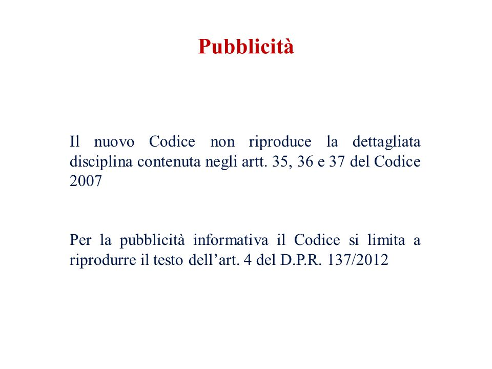 Il nuovo Codice non riproduce la dettagliata disciplina contenuta negli artt. 35, 36 e 37 del Codice 2007 Per la pubblicità informativa il Codice si l
