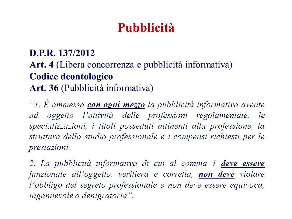 D.P.R. 137/2012 Art. 4 (Libera concorrenza e pubblicità informativa) Codice deontologico Art. 36 (Pubblicità informativa) 1. È ammessa con ogni mezzo