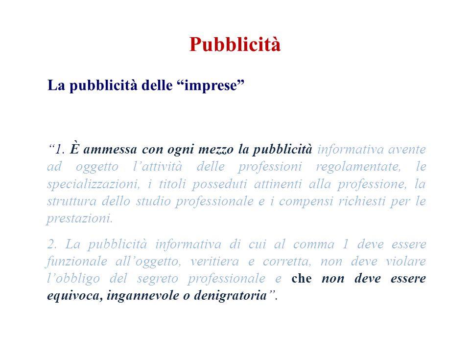 Pubblicità La pubblicità delle imprese 1. È ammessa con ogni mezzo la pubblicità informativa avente ad oggetto lattività delle professioni regolamenta