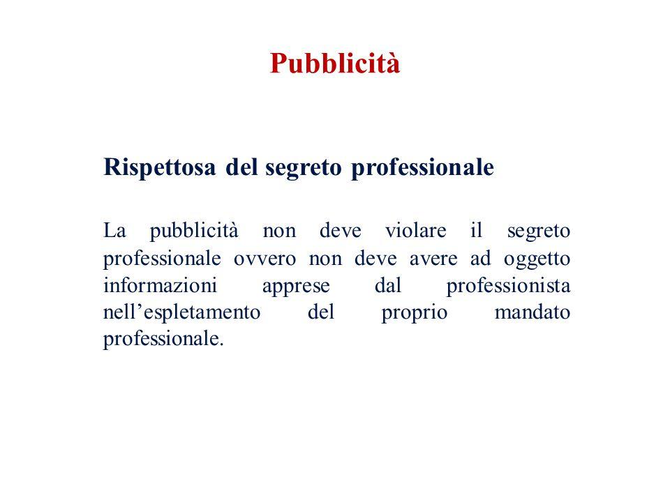 Rispettosa del segreto professionale La pubblicità non deve violare il segreto professionale ovvero non deve avere ad oggetto informazioni apprese dal