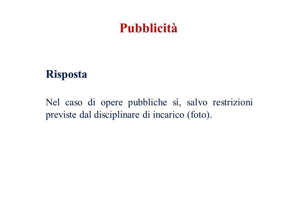 Risposta Nel caso di opere pubbliche sì, salvo restrizioni previste dal disciplinare di incarico (foto). Pubblicità