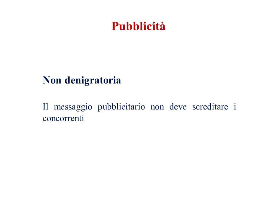 Non denigratoria Il messaggio pubblicitario non deve screditare i concorrenti Pubblicità