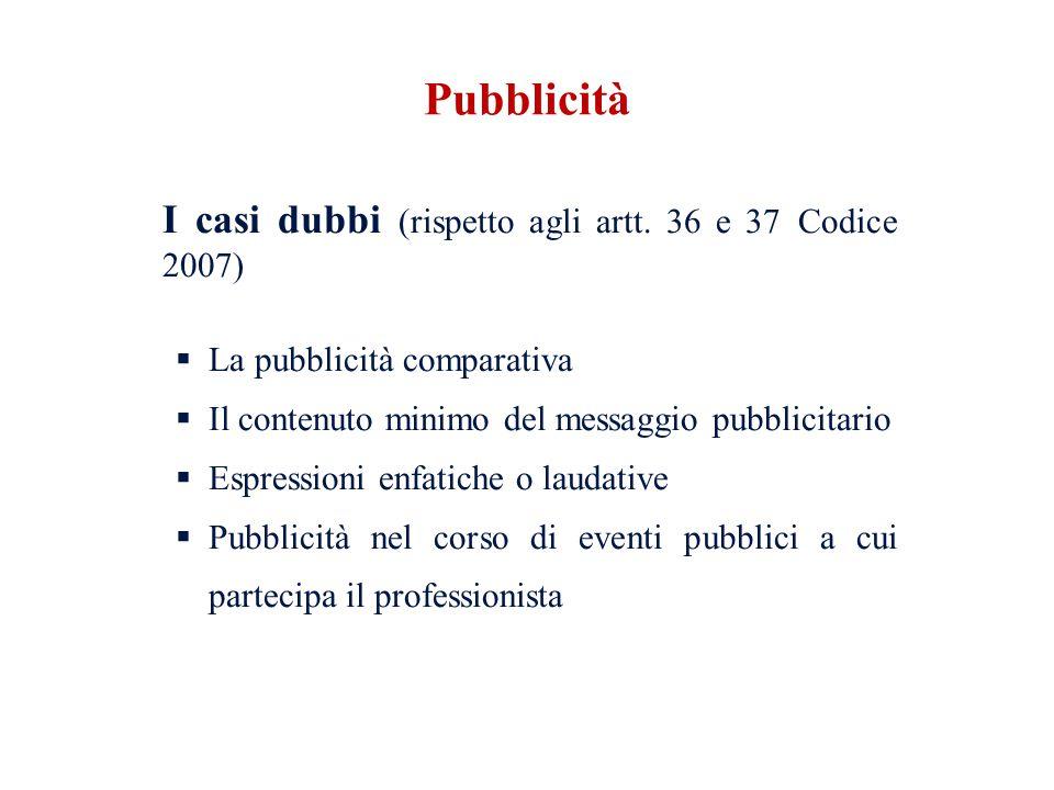 I casi dubbi (rispetto agli artt. 36 e 37 Codice 2007) La pubblicità comparativa Il contenuto minimo del messaggio pubblicitario Espressioni enfatiche