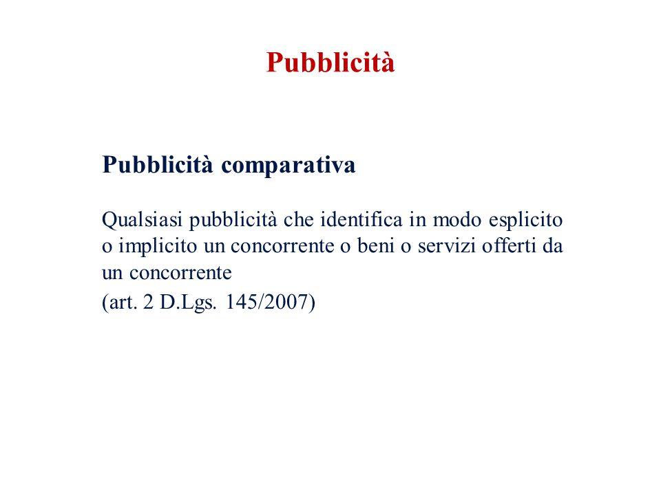 Pubblicità comparativa Qualsiasi pubblicità che identifica in modo esplicito o implicito un concorrente o beni o servizi offerti da un concorrente (art.