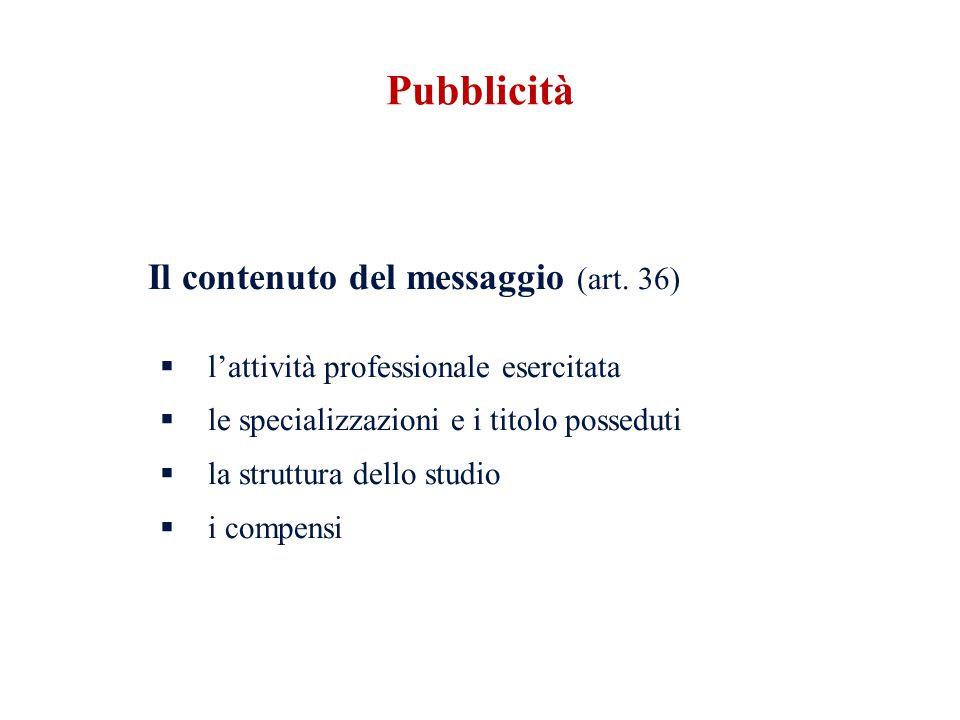 Il contenuto del messaggio (art. 36) lattività professionale esercitata le specializzazioni e i titolo posseduti la struttura dello studio i compensi