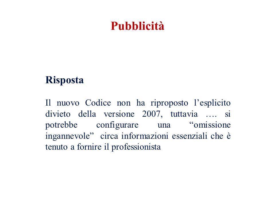 Risposta Il nuovo Codice non ha riproposto lesplicito divieto della versione 2007, tuttavia …. si potrebbe configurare una omissione ingannevole circa