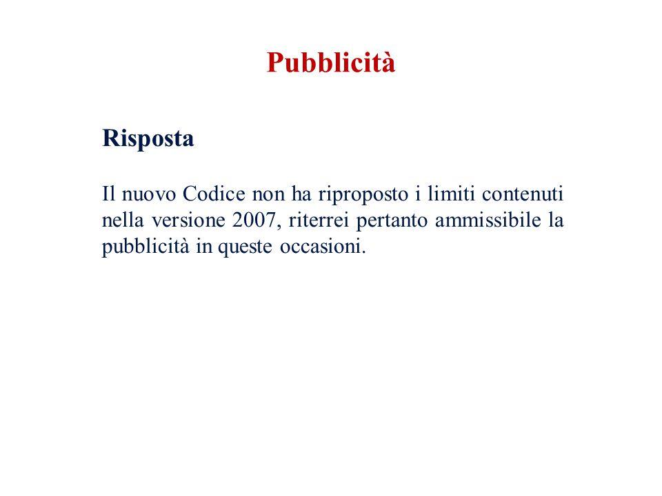 Risposta Il nuovo Codice non ha riproposto i limiti contenuti nella versione 2007, riterrei pertanto ammissibile la pubblicità in queste occasioni. Pu