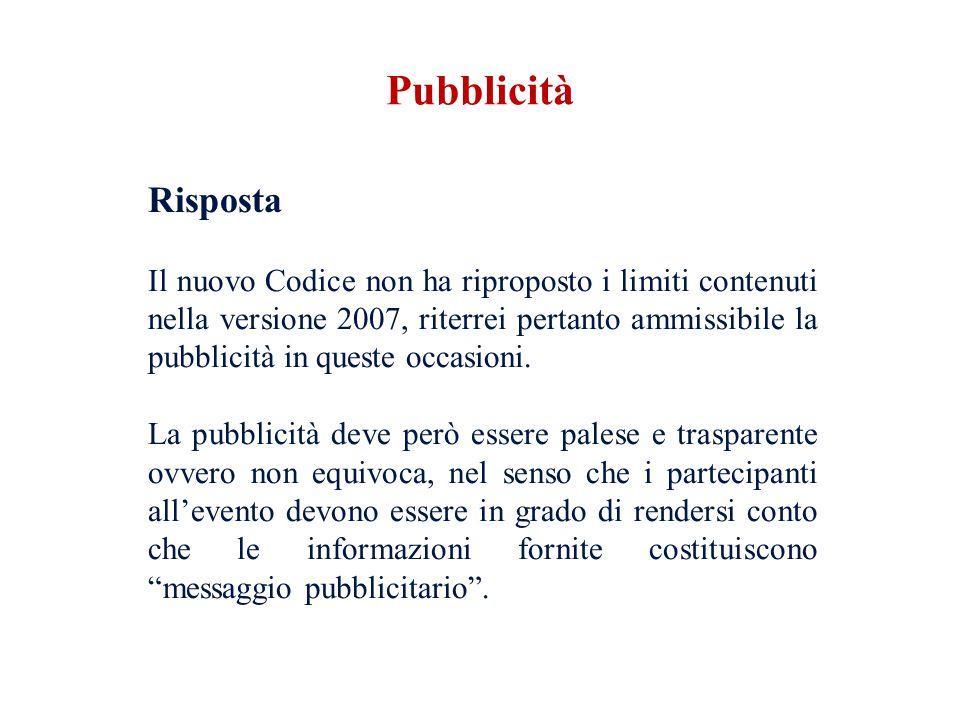 Risposta Il nuovo Codice non ha riproposto i limiti contenuti nella versione 2007, riterrei pertanto ammissibile la pubblicità in queste occasioni. La