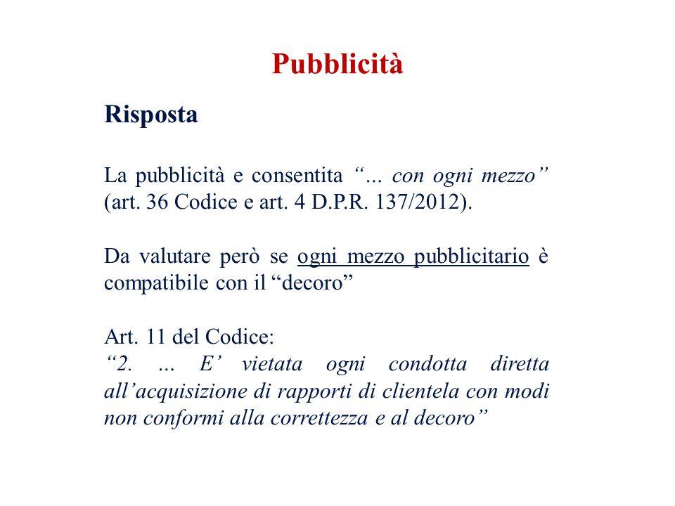 Risposta La pubblicità e consentita … con ogni mezzo (art. 36 Codice e art. 4 D.P.R. 137/2012). Da valutare però se ogni mezzo pubblicitario è compati