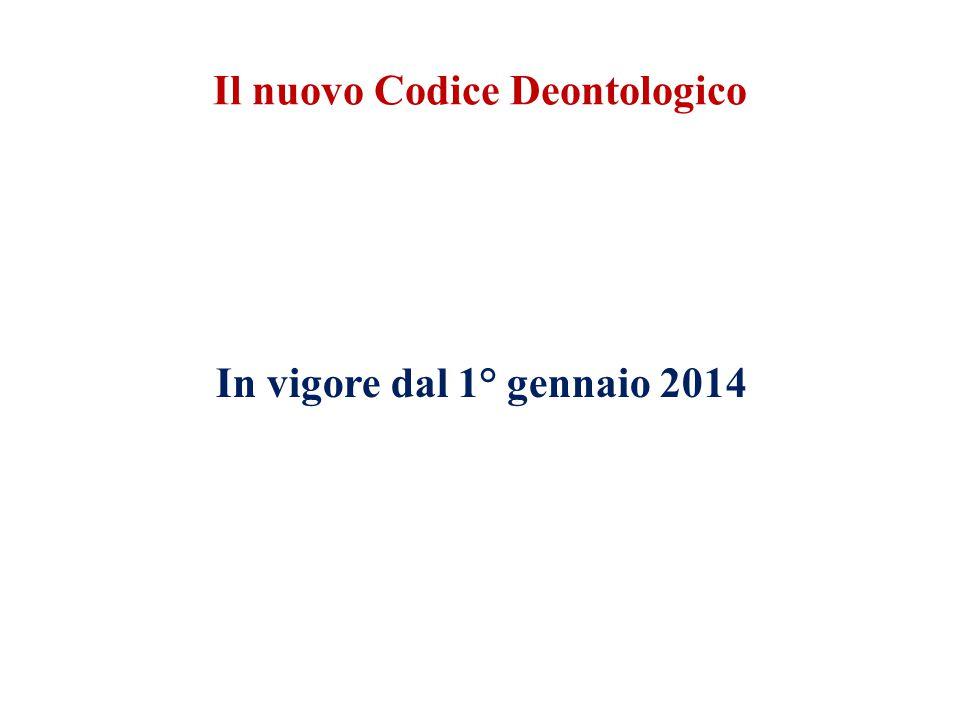 In vigore dal 1° gennaio 2014 Il nuovo Codice Deontologico
