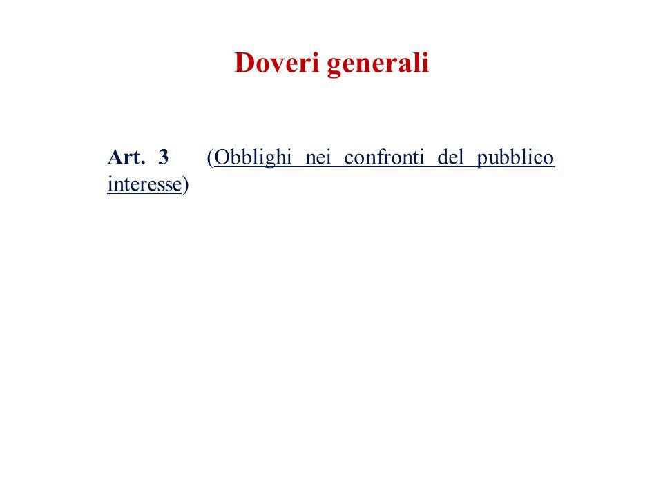 Art. 3 (Obblighi nei confronti del pubblico interesse) Doveri generali