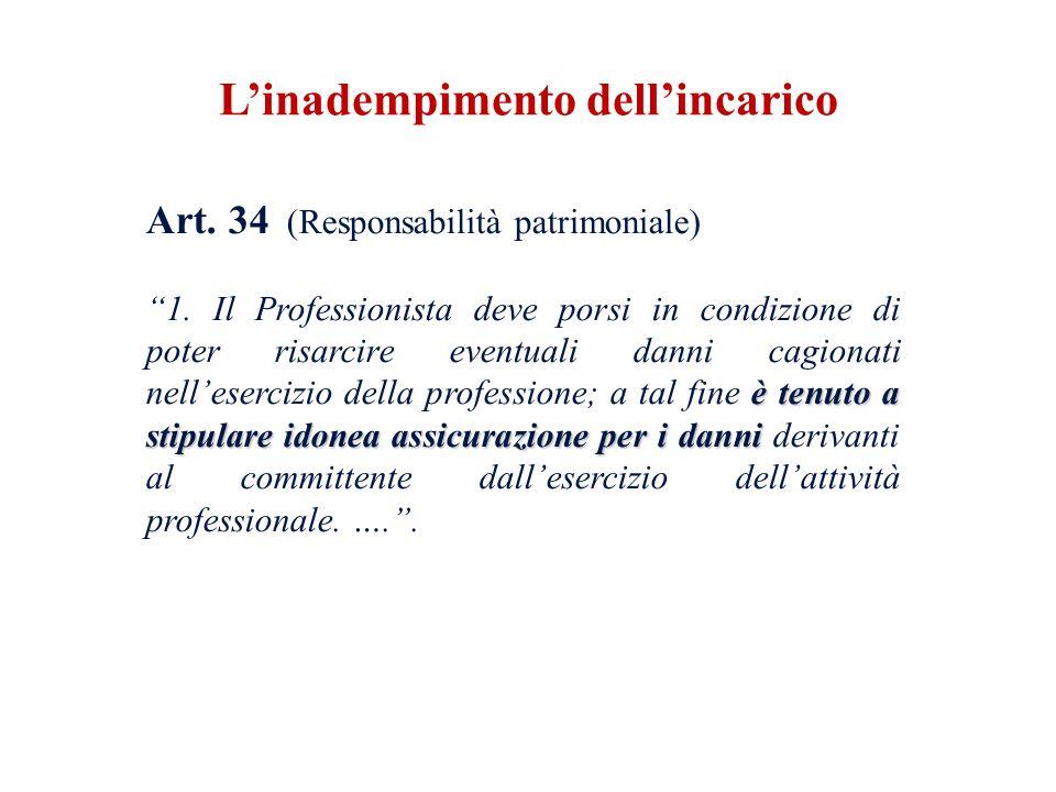 Art. 34 (Responsabilità patrimoniale) è tenuto a stipulare idonea assicurazione per i danni 1. Il Professionista deve porsi in condizione di poter ris