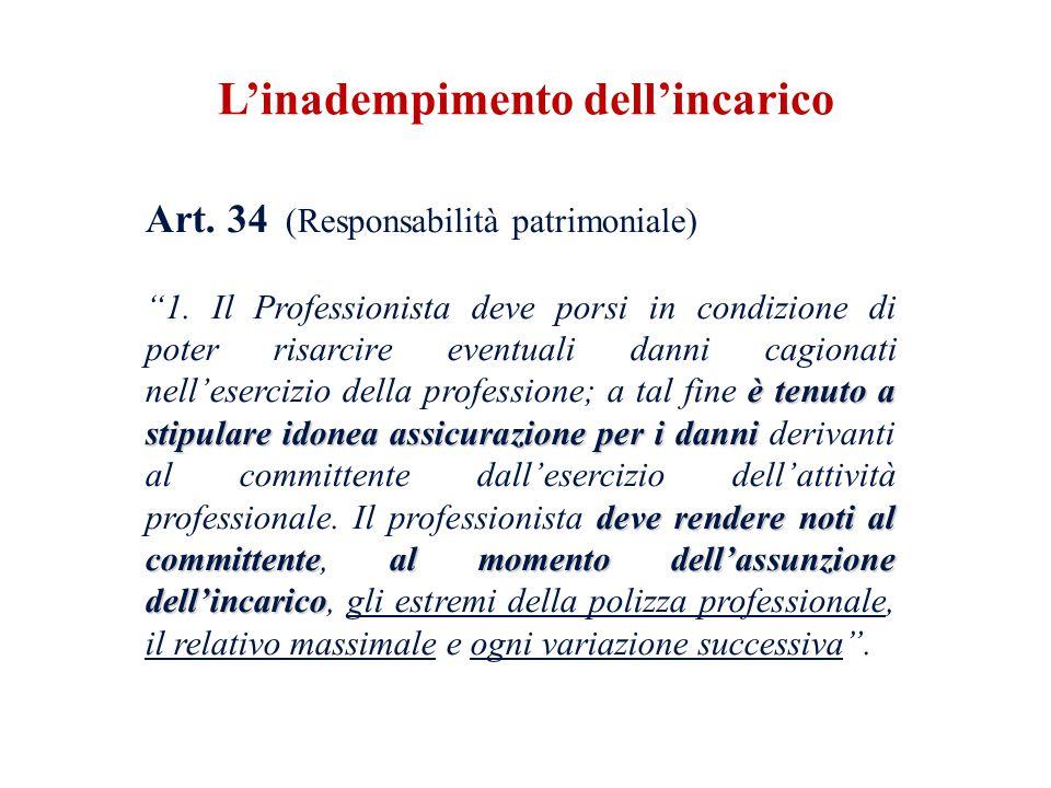 Art. 34 (Responsabilità patrimoniale) è tenuto a stipulare idonea assicurazione per i danni deve rendere noti al committenteal momento dellassunzione