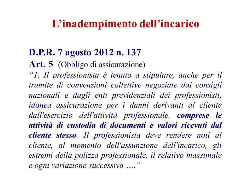 D.P.R. 7 agosto 2012 n. 137 Art. 5 (Obbligo di assicurazione) comprese le attività di custodia di documenti e valori ricevuti dal cliente stesso 1. Il