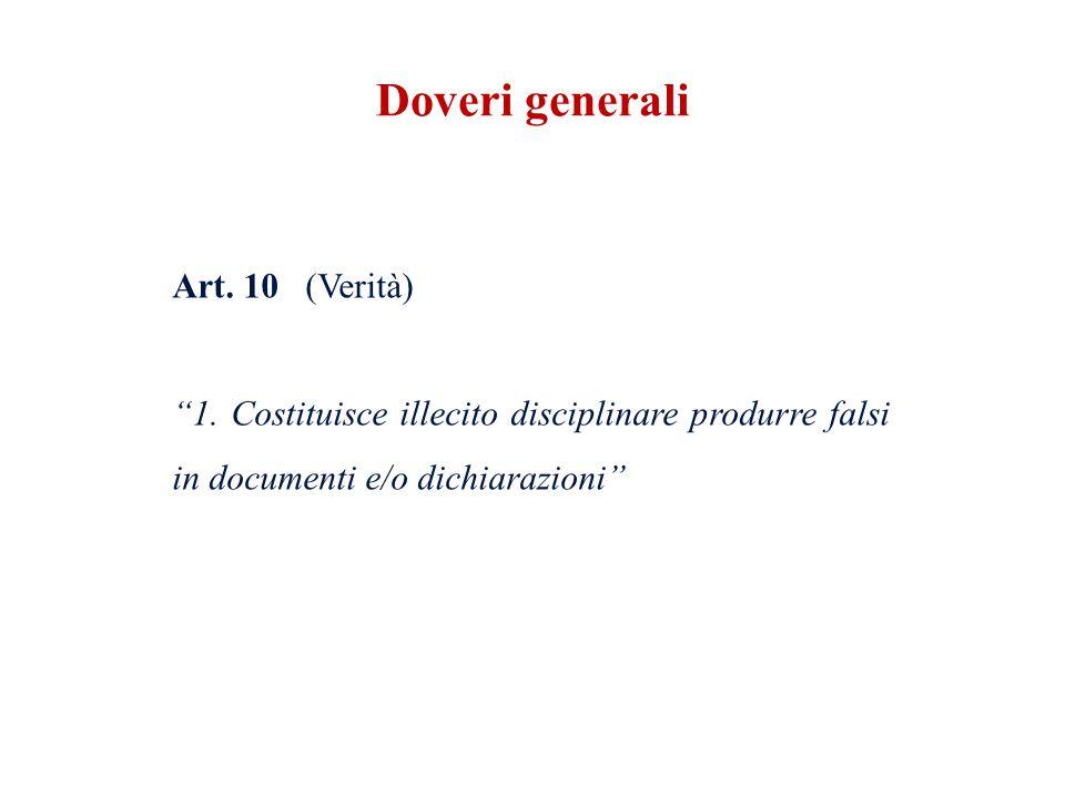 Art. 10 (Verità) 1. Costituisce illecito disciplinare produrre falsi in documenti e/o dichiarazioni Doveri generali