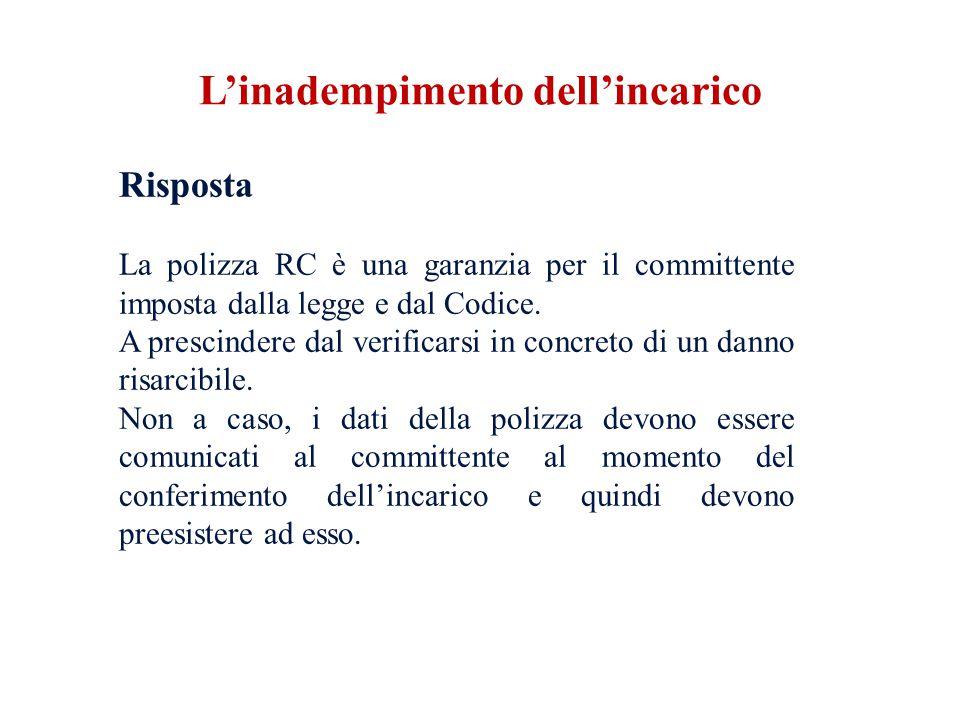 Risposta La polizza RC è una garanzia per il committente imposta dalla legge e dal Codice. A prescindere dal verificarsi in concreto di un danno risar