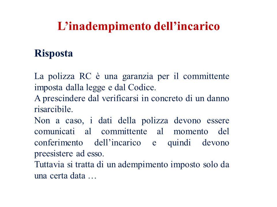 Risposta La polizza RC è una garanzia per il committente imposta dalla legge e dal Codice.
