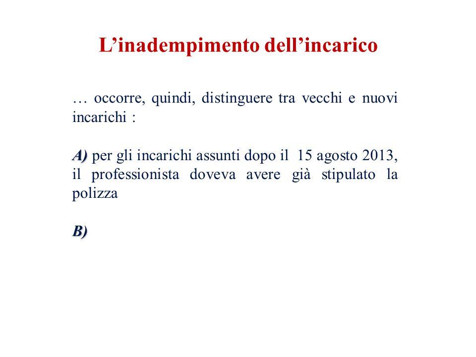 … occorre, quindi, distinguere tra vecchi e nuovi incarichi : A) A) per gli incarichi assunti dopo il 15 agosto 2013, il professionista doveva avere g