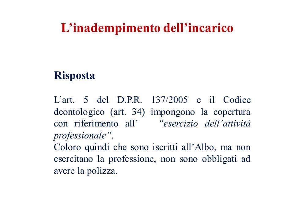 Risposta Lart. 5 del D.P.R. 137/2005 e il Codice deontologico (art. 34) impongono la copertura con riferimento all esercizio dellattività professional