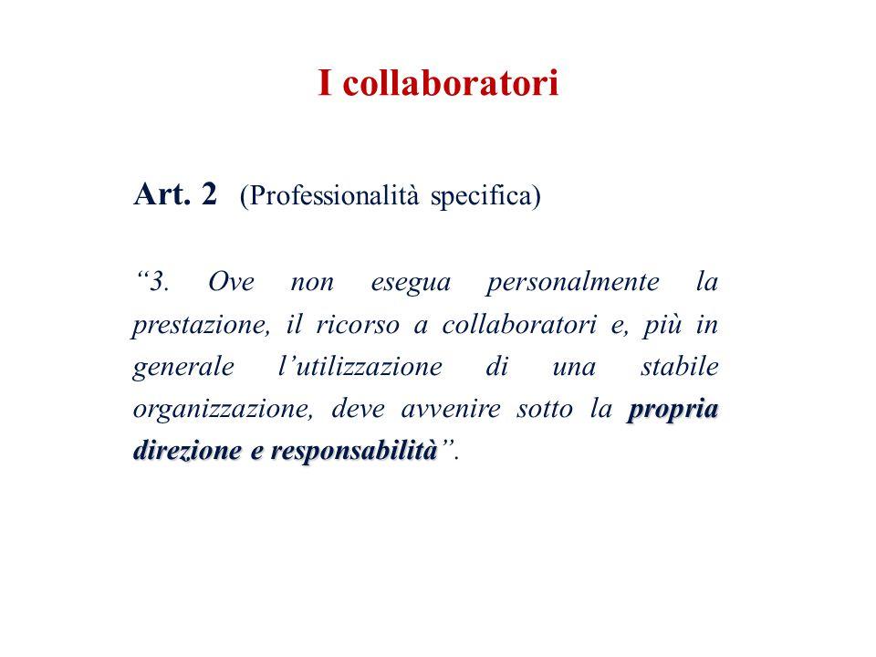 Art. 2 (Professionalità specifica) propria direzione e responsabilità 3. Ove non esegua personalmente la prestazione, il ricorso a collaboratori e, pi