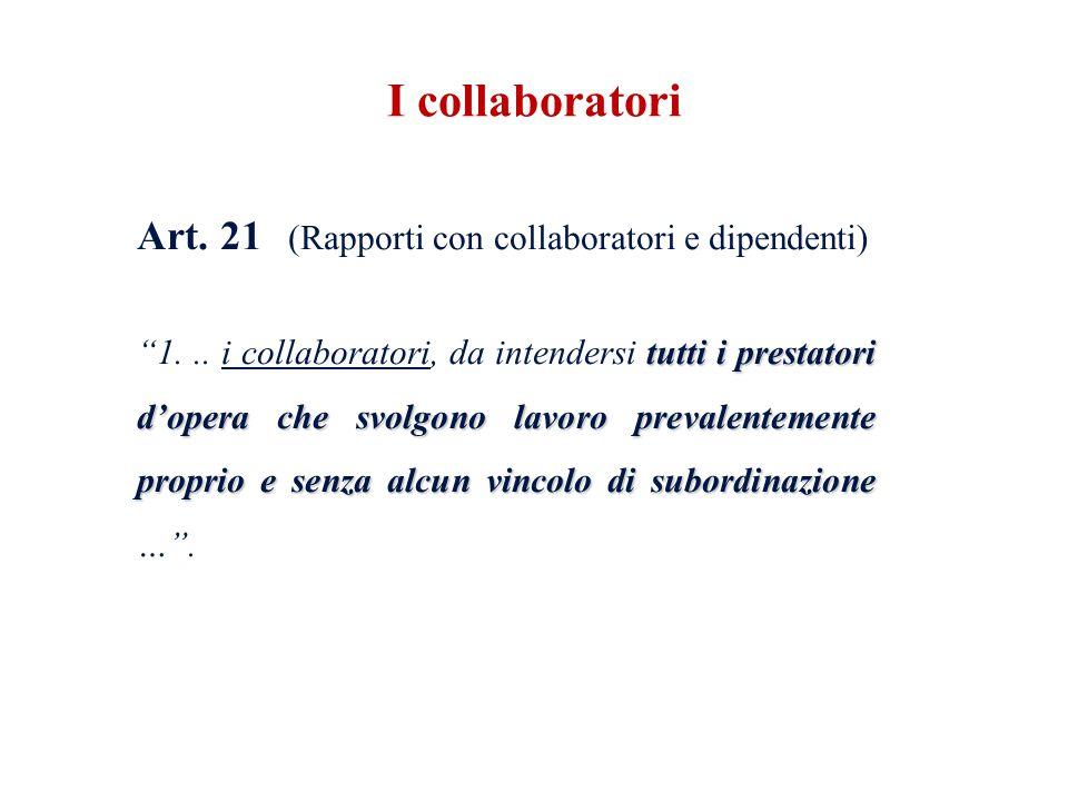 Art. 21 (Rapporti con collaboratori e dipendenti) tutti i prestatori dopera che svolgono lavoro prevalentemente proprio e senza alcun vincolo di subor