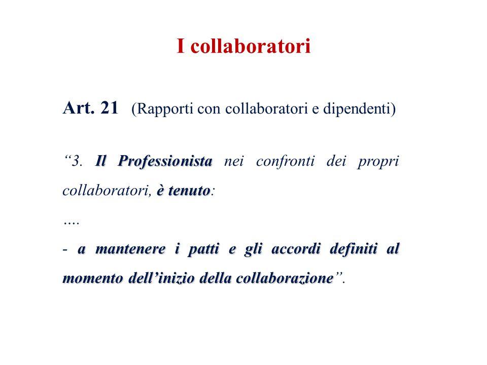 Art. 21 (Rapporti con collaboratori e dipendenti) Il Professionista è tenuto 3. Il Professionista nei confronti dei propri collaboratori, è tenuto: ….