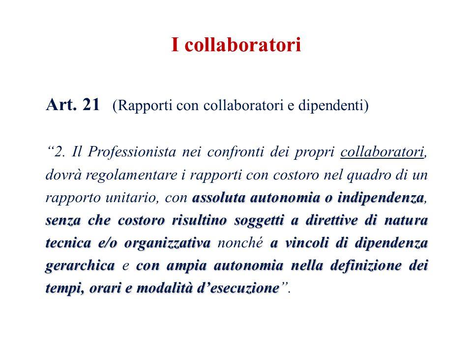 Art. 21 (Rapporti con collaboratori e dipendenti) assoluta autonomia o indipendenza senza che costoro risultino soggetti a direttive di natura tecnica