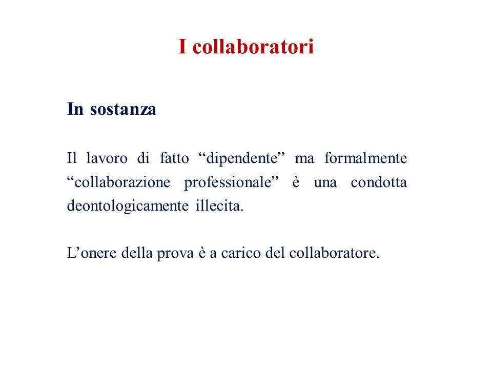 In sostanza Il lavoro di fatto dipendente ma formalmente collaborazione professionale è una condotta deontologicamente illecita. Lonere della prova è