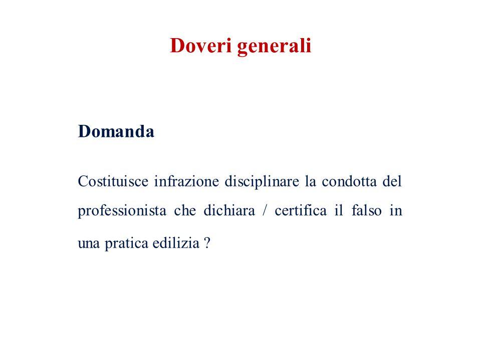 Domanda Costituisce infrazione disciplinare la condotta del professionista che dichiara / certifica il falso in una pratica edilizia .