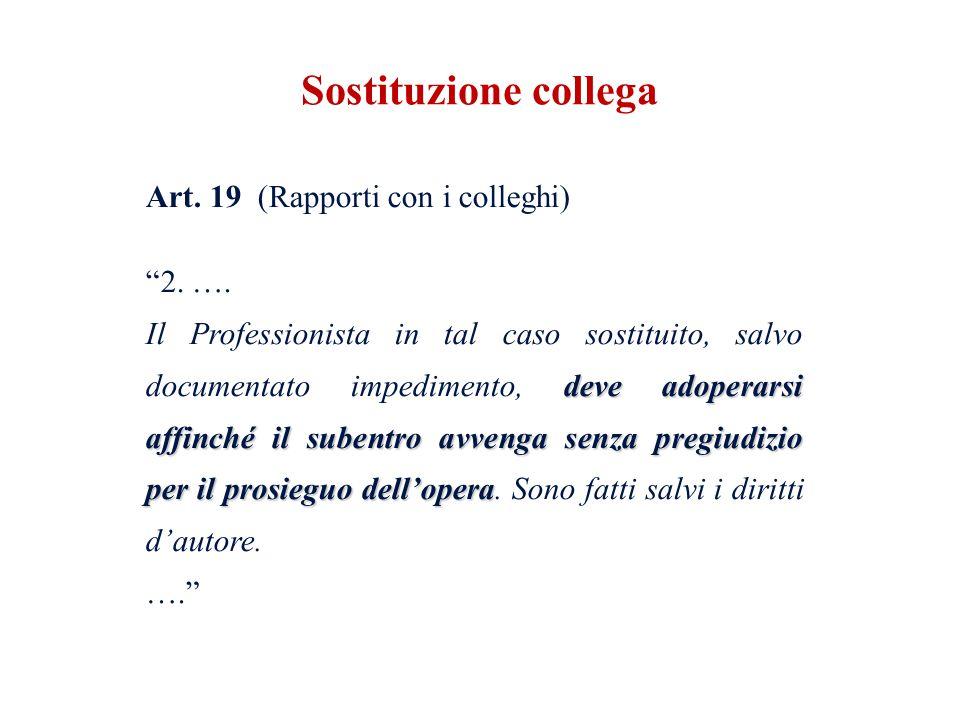 Art. 19 (Rapporti con i colleghi) 2. …. deve adoperarsi affinché il subentro avvenga senza pregiudizio per il prosieguo dellopera Il Professionista in
