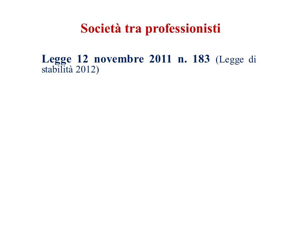 Società tra professionisti Legge 12 novembre 2011 n. 183 (Legge di stabilità 2012)