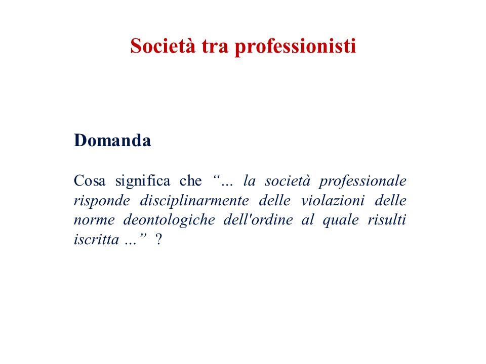 Domanda Cosa significa che … la società professionale risponde disciplinarmente delle violazioni delle norme deontologiche dell ordine al quale risulti iscritta … .