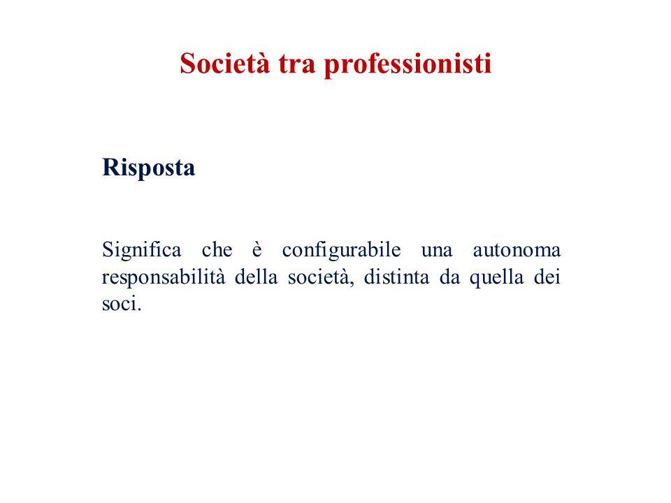 Risposta Significa che è configurabile una autonoma responsabilità della società, distinta da quella dei soci. Società tra professionisti