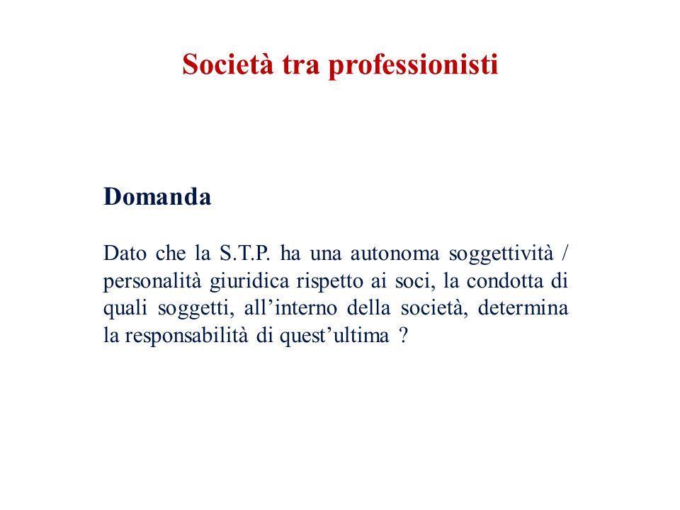 Domanda Dato che la S.T.P. ha una autonoma soggettività / personalità giuridica rispetto ai soci, la condotta di quali soggetti, allinterno della soci