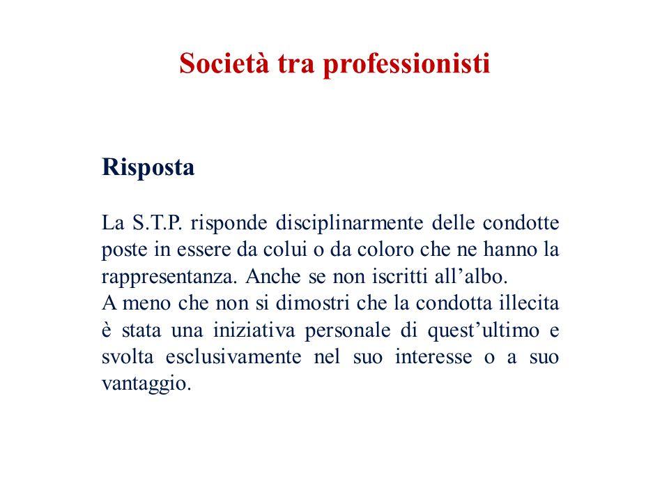 Risposta La S.T.P. risponde disciplinarmente delle condotte poste in essere da colui o da coloro che ne hanno la rappresentanza. Anche se non iscritti